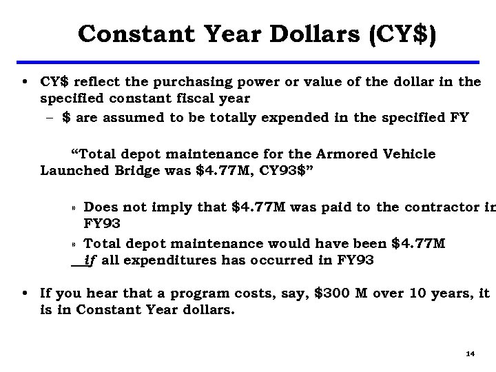 Constant Year Dollars (CY$) • CY$ reflect the purchasing power or value of the