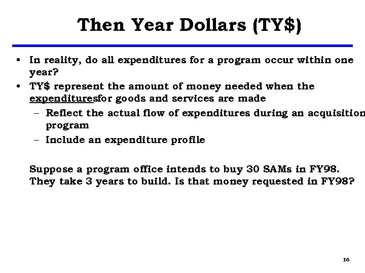 Then Year Dollars (TY$) • In reality, do all expenditures for a program occur