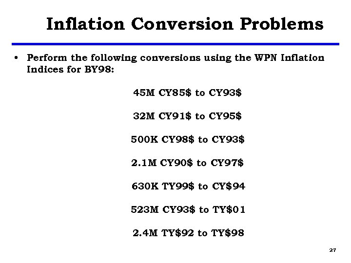 Inflation Conversion Problems • Perform the following conversions using the WPN Inflation Indices for