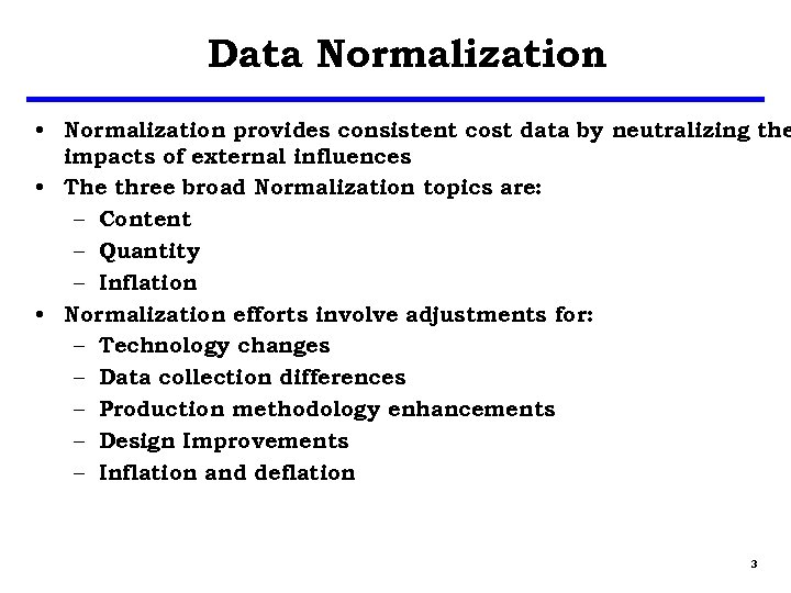 Data Normalization • Normalization provides consistent cost data by neutralizing the impacts of external