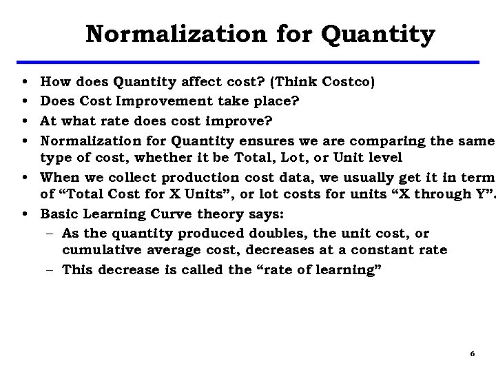 Normalization for Quantity How does Quantity affect cost? (Think Costco) Does Cost Improvement take
