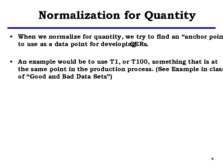Normalization for Quantity • When we normalize for quantity, we try to find an