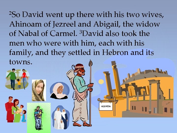 2 So David went up there with his two wives, Ahinoam of Jezreel
