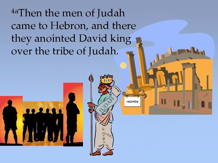 4 a. Then the men of Judah HEBRON JU D A H came to