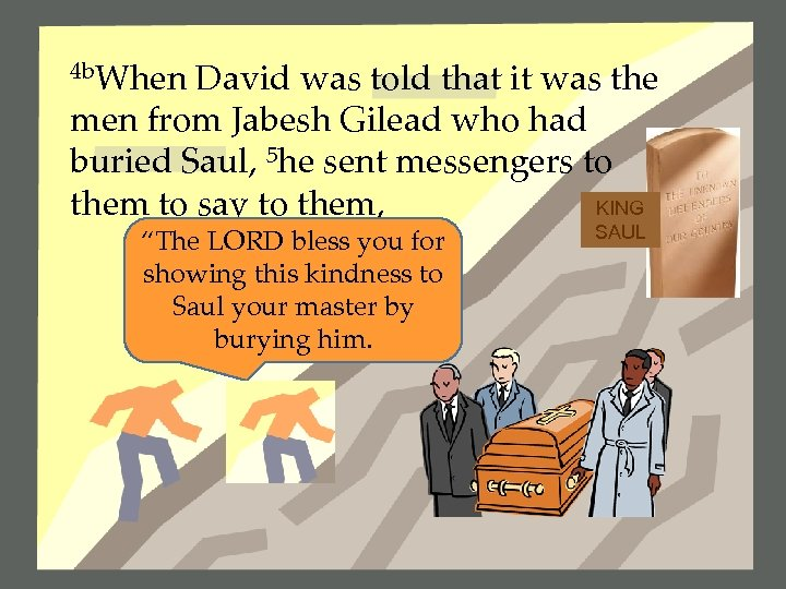 4 b. When David was told that it was the men from Jabesh Gilead