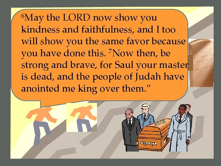 6 May the LORD now show you kindness and faithfulness, and I too will