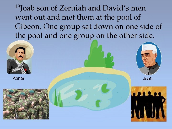 13 Joab son of Zeruiah and David's men went out and met them