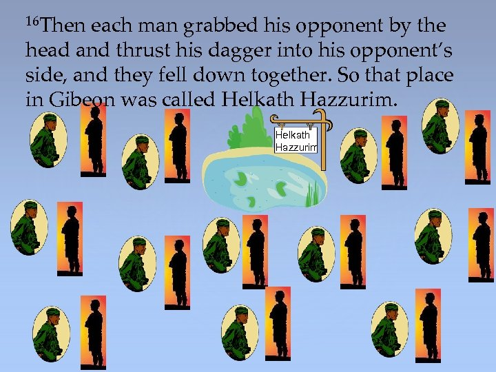 16 Then each man grabbed his opponent by the head and thrust his dagger