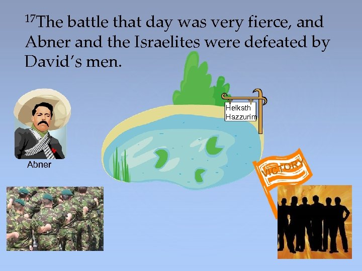 17 The battle that day was very fierce, and Abner and the Israelites were