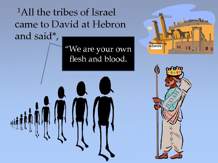 1 All the tribes of Israel came to David at Hebron and said*,