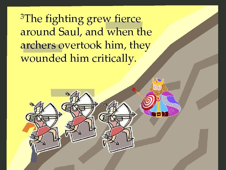 3 The fighting grew fierce around Saul, and when the archers overtook him, they