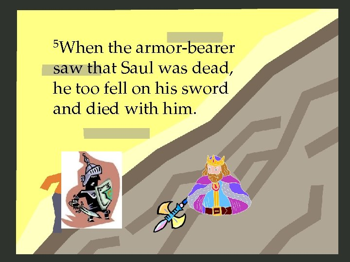 5 When the armor-bearer saw that Saul was dead, he too fell on his