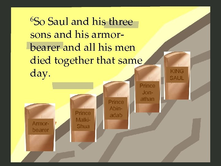 6 So Saul and his three sons and his armorbearer and all his men
