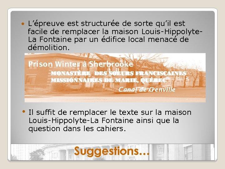 L'épreuve est structurée de sorte qu'il est facile de remplacer la maison Louis-Hippolyte.