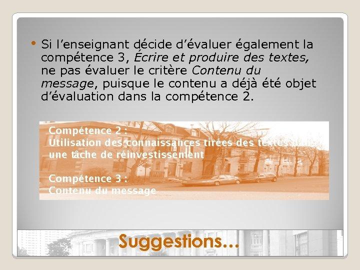 • Si l'enseignant décide d'évaluer également la compétence 3, Écrire et produire des