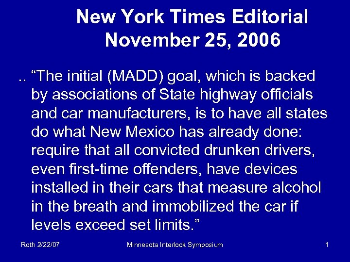 """New York Times Editorial November 25, 2006. . """"The initial (MADD) goal, which is"""