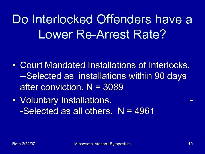 Do Interlocked Offenders have a Lower Re-Arrest Rate? • Court Mandated Installations of Interlocks.