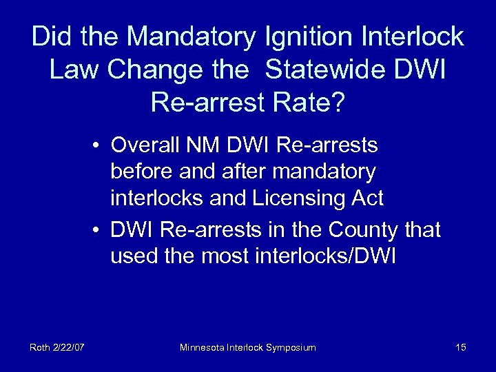 Did the Mandatory Ignition Interlock Law Change the Statewide DWI Re-arrest Rate? • Overall