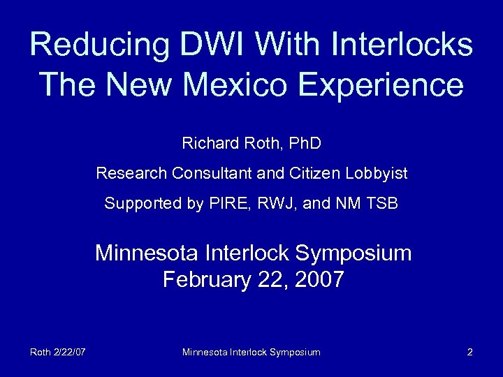 Reducing DWI With Interlocks The New Mexico Experience Richard Roth, Ph. D Research Consultant