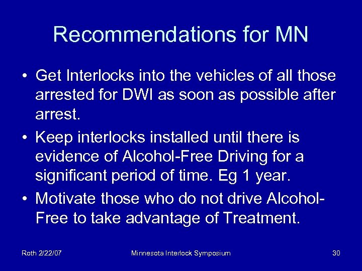 Recommendations for MN • Get Interlocks into the vehicles of all those arrested for