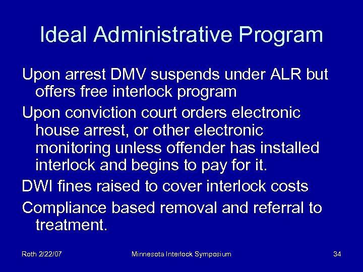 Ideal Administrative Program Upon arrest DMV suspends under ALR but offers free interlock program