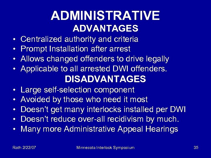 ADMINISTRATIVE ADVANTAGES • • Centralized authority and criteria Prompt Installation after arrest Allows changed