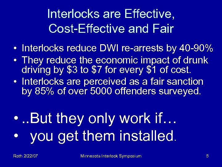 Interlocks are Effective, Cost-Effective and Fair • Interlocks reduce DWI re-arrests by 40 -90%