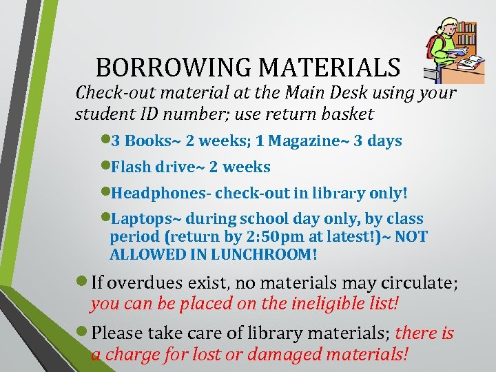 BORROWING MATERIALS Check-out material at the Main Desk using your student ID number; use
