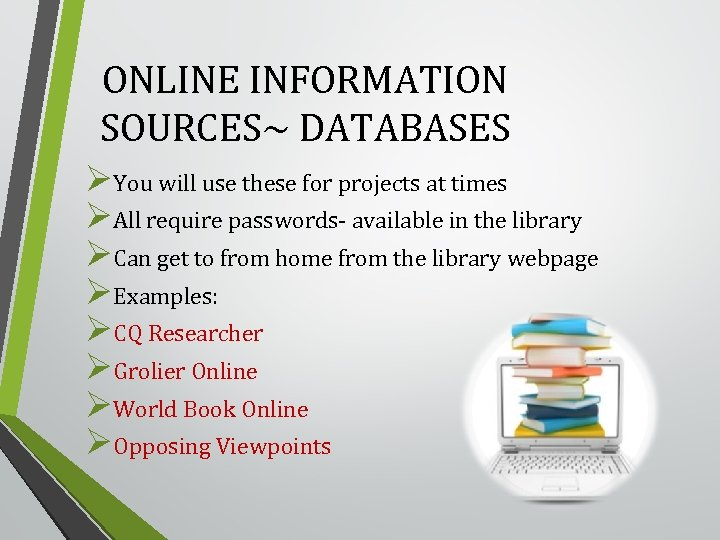 ONLINE INFORMATION SOURCES~ DATABASES ØYou will use these for projects at times ØAll require