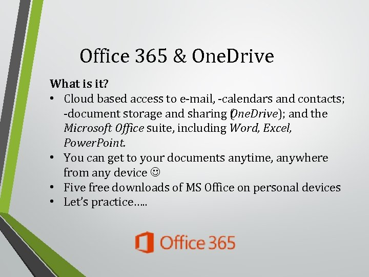 Office 365 & One. Drive What is it? • Cloud based access to e