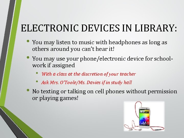 ELECTRONIC DEVICES IN LIBRARY: • You may listen to music with headphones as long