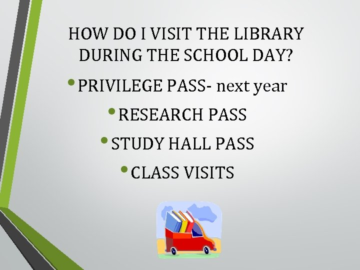 HOW DO I VISIT THE LIBRARY DURING THE SCHOOL DAY? • PRIVILEGE PASS next