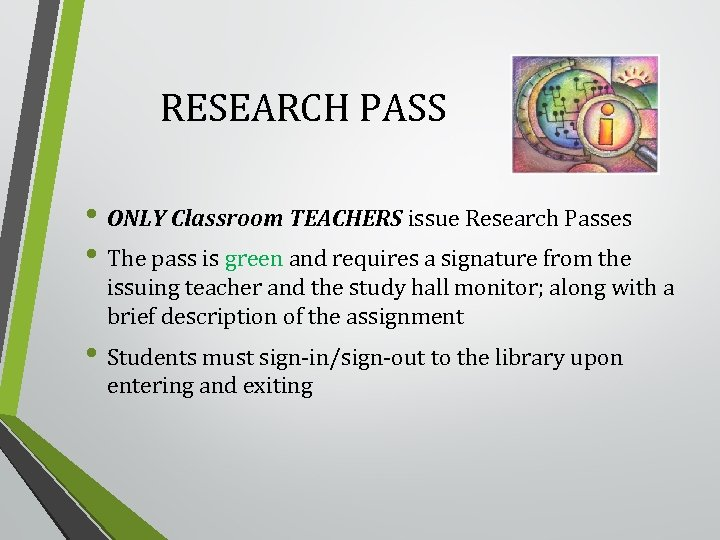 RESEARCH PASS • ONLY Classroom TEACHERS issue Research Passes • The pass is green