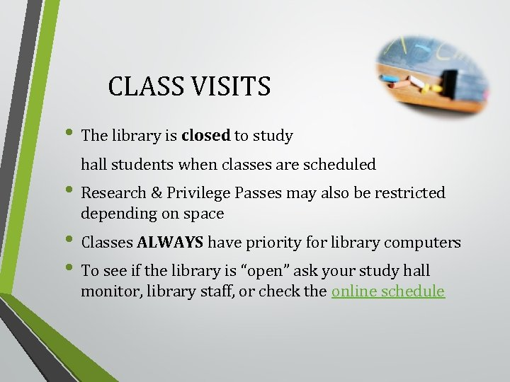 CLASS VISITS • The library is closed to study hall students when classes are