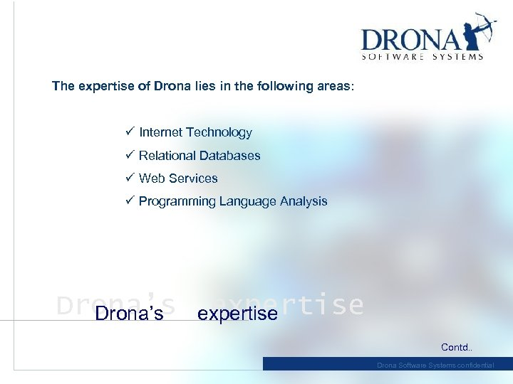 The expertise of Drona lies in the following areas: ü Internet Technology ü Relational
