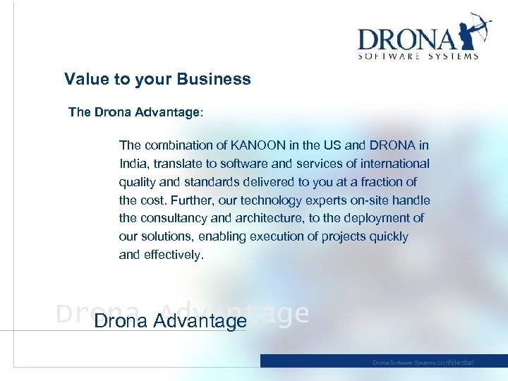 Value to your Business The Drona Advantage: The combination of KANOON in the US
