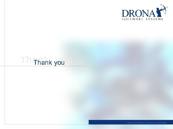 Thank you Drona Software Systems confidential