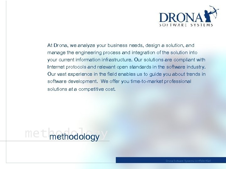 At Drona, we analyze your business needs, design a solution, and manage the engineering