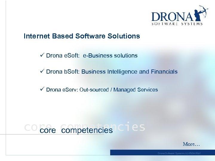 Internet Based Software Solutions ü Drona e. Soft: e-Business solutions ü Drona b. Soft: