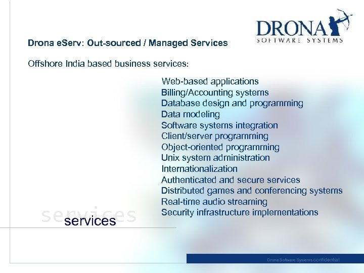 Drona e. Serv: Out-sourced / Managed Services Offshore India based business services: Web-based applications