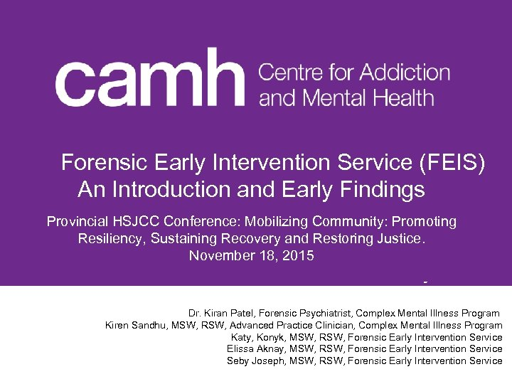 Forensic Early Intervention Service (FEIS) An Introduction and Early Findings Provincial HSJCC Conference: Mobilizing