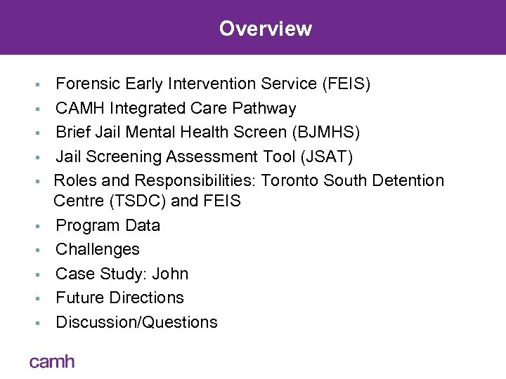 Overview § § § § § Forensic Early Intervention Service (FEIS) CAMH Integrated Care