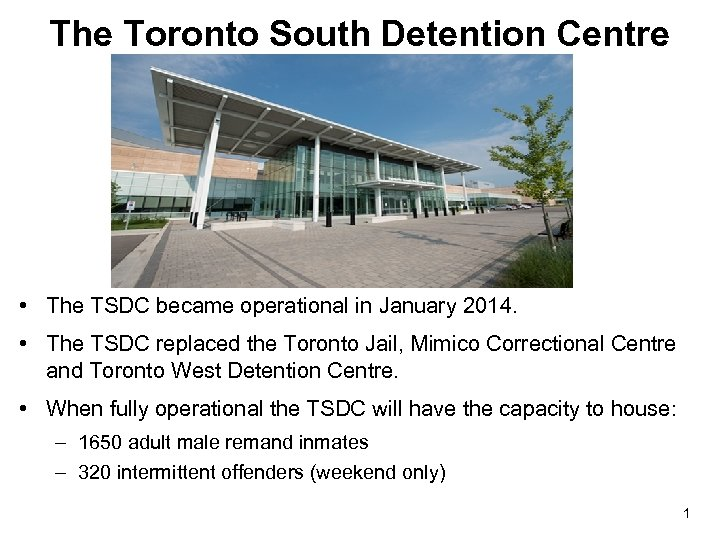 The Toronto South Detention Centre • The TSDC became operational in January 2014. •