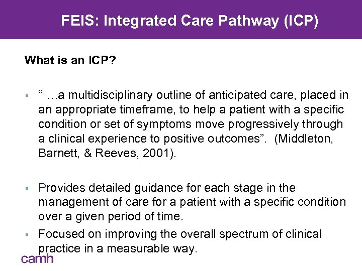 "FEIS: Integrated Care Pathway (ICP) What is an ICP? § "" …a multidisciplinary outline"