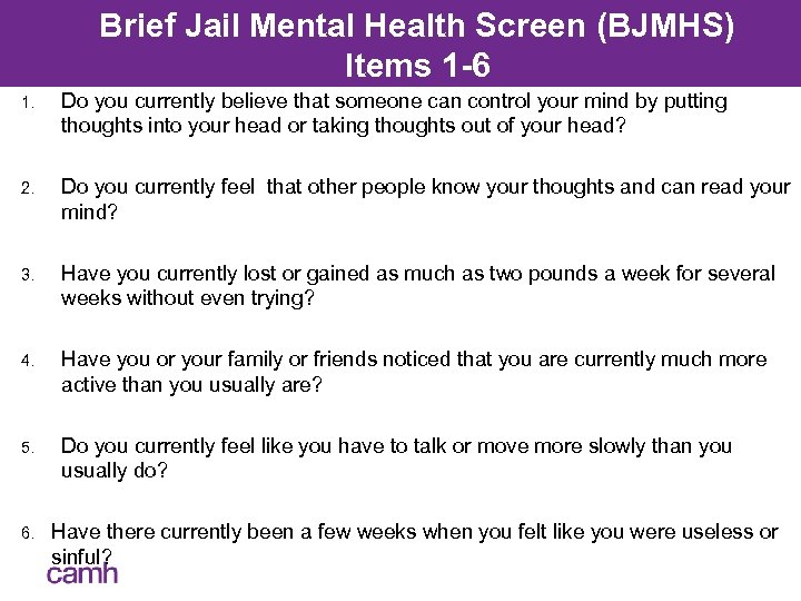 Brief Jail Mental Health Screen (BJMHS) Items 1 -6 1. Do you currently believe