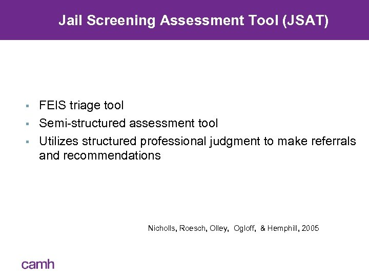 Jail Screening Assessment Tool (JSAT) § § § FEIS triage tool Semi-structured assessment tool