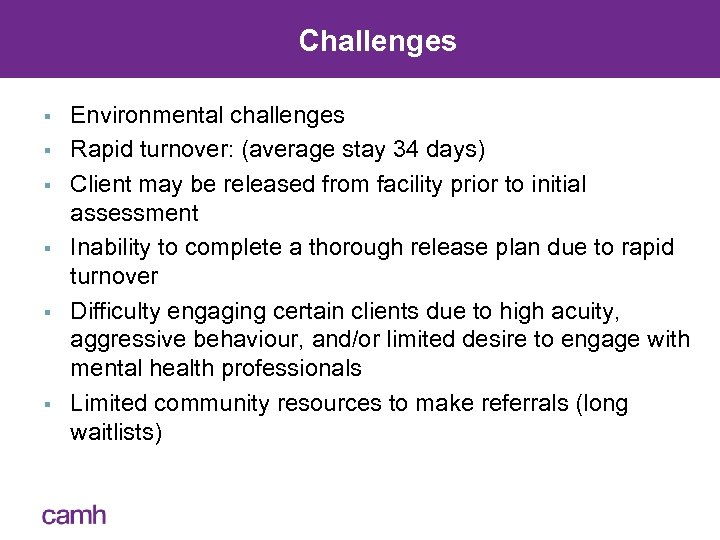 Challenges § § § Environmental challenges Rapid turnover: (average stay 34 days) Client may