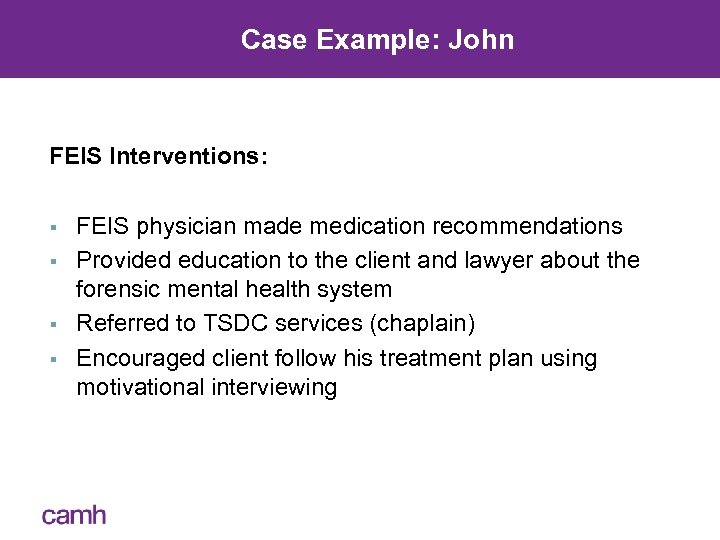 Case Example: John FEIS Interventions: § § FEIS physician made medication recommendations Provided education