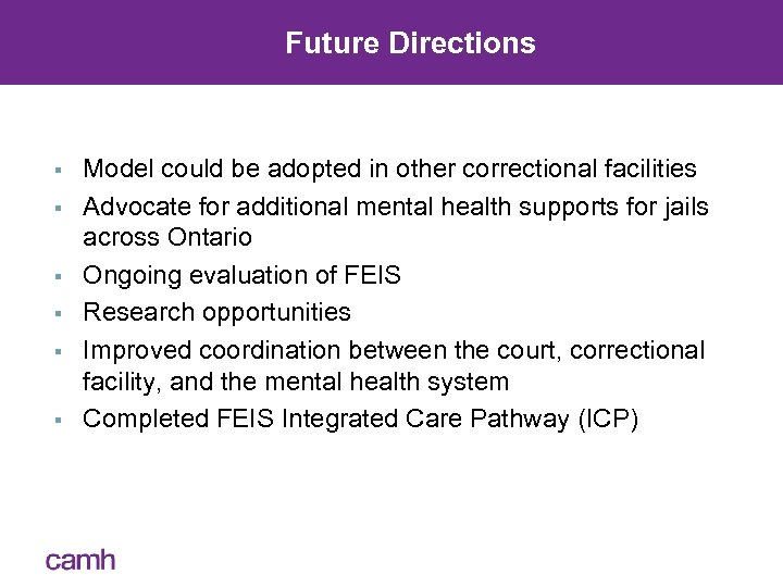 Future Directions § § § Model could be adopted in other correctional facilities Advocate