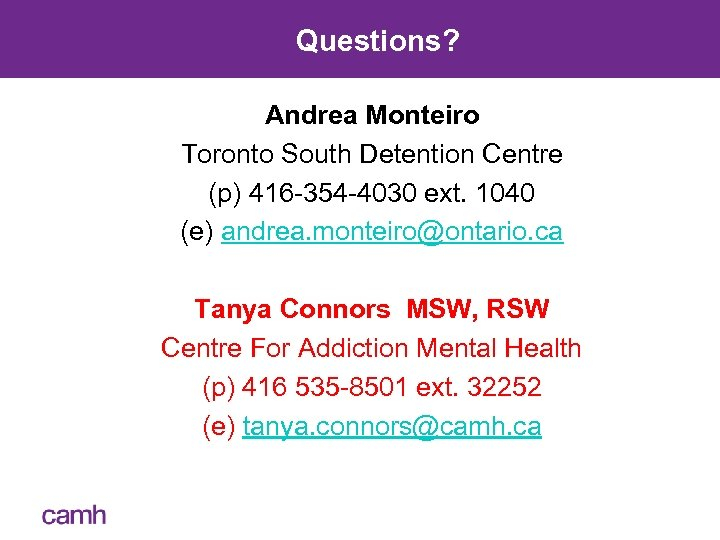 Questions? Andrea Monteiro Toronto South Detention Centre (p) 416 -354 -4030 ext. 1040 (e)